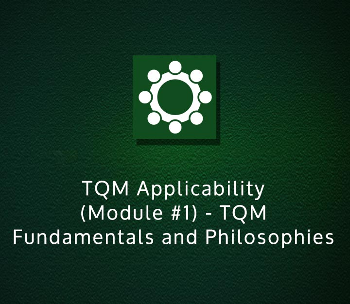 TQM Applicability (Module 1) - TQM Fundamentals and Philosophies - Beginner - 3 Sessions