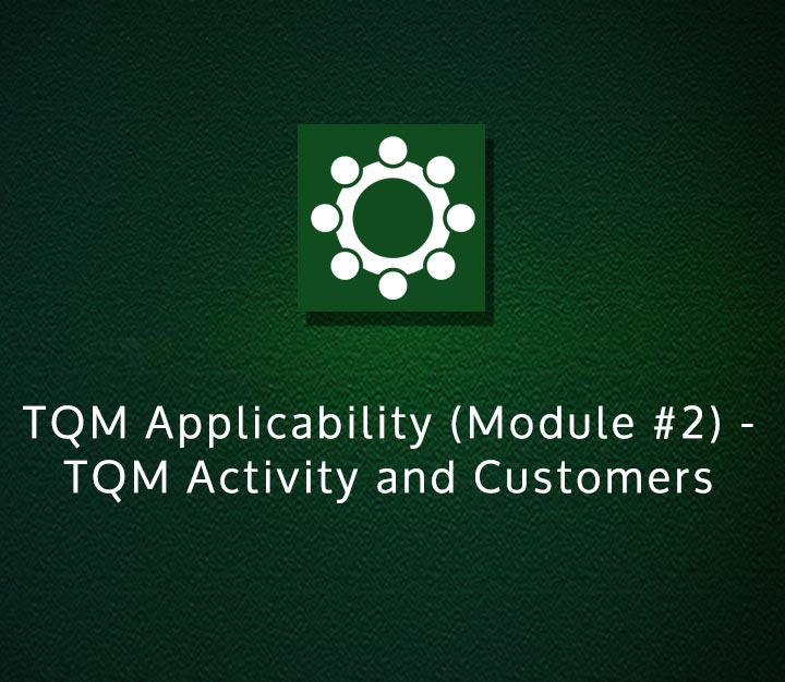 TQM Applicability (Module 2) - TQM Activity and Customers - Intermediate - 3 Sessions