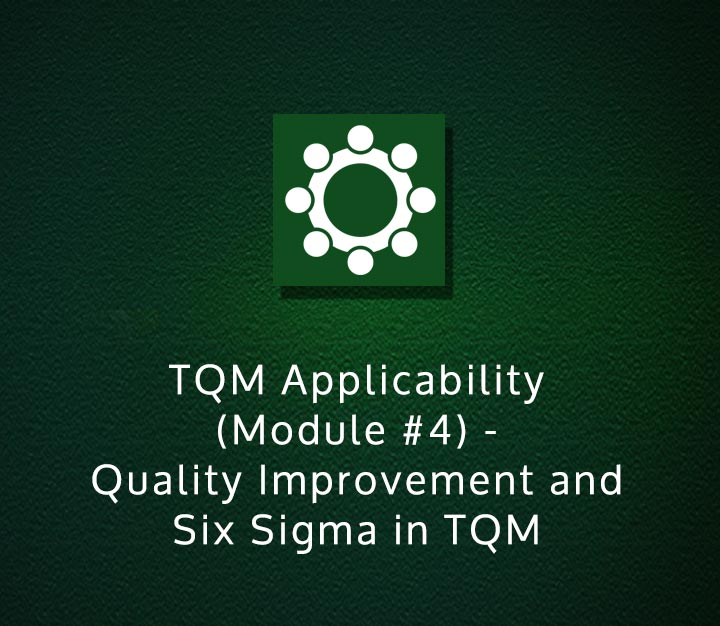 TQM Applicability (Module 4) - Quality Improvement and Six Sigma in TQM - Intermediate - 4 Sessions