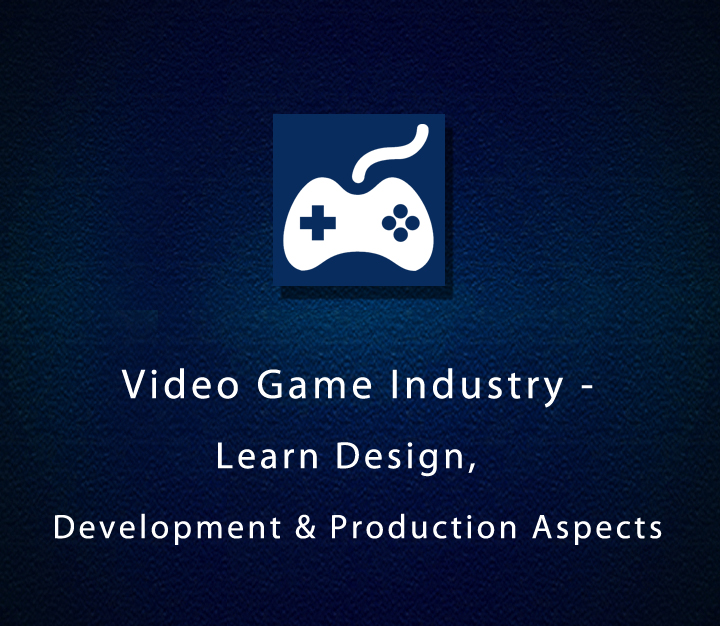 Video Game Industry - Learn Design, Development & Production Aspects - Expert - 8 Sessions